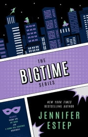 The Bigtime Series - superhero series e-bundle ebook by Jennifer Estep