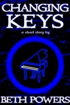 Changing Keys: A Short Story ebook by Beth Powers