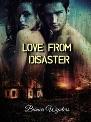 Love From Disaster ebook by Bianca Wynters