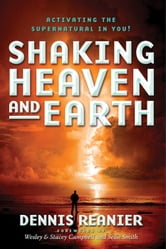 Shaking Heaven and Earth - Activating the Supernatural in You ebook by Dennis Reanier