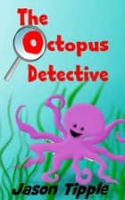 The Octopus Detective ebook by Jason Tipple