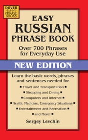 Easy Russian Phrase Book NEW EDITION - Over 700 Phrases for Everyday Use ebook by Sergey Levchin