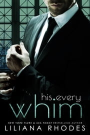 His Every Whim - A Billionaire Romance ebook by Liliana Rhodes