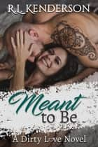 Meant to Be - Dirty Love, #4 ebook by R.L. Kenderson