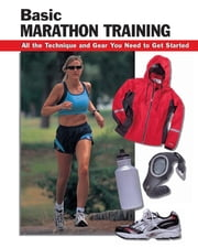 Basic Marathon Training - All the Technique and Gear You Need to Get Started ebook by Leigh Ann Chow,Don Garber,Chip Mitchell