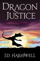 Dragon Justice ebook by J.D. Hallowell