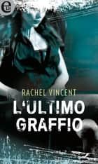 L'ultimo graffio (eLit) - eLit eBook by Rachel Vincent