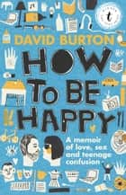 How to Be Happy ebook by David Burton