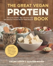 The Great Vegan Protein Book - Fill Up the Healthy Way with More than 100 Delicious Protein-Based Vegan Recipes - Includes - Beans & Lentils - Plants - Tofu & Tempeh - Nuts - Quinoa ebook by Celine Steen,Tamasin Noyes