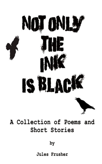 Not Only the Ink is Black ebook by Jules Frusher