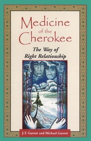 Medicine of the Cherokee - The Way of Right Relationship ebook by J. T. Garrett,Michael Tlanusta Garrett