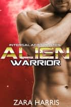 Alien Warrior - Intergalactic Mates, #3 ebook by Zara Harris