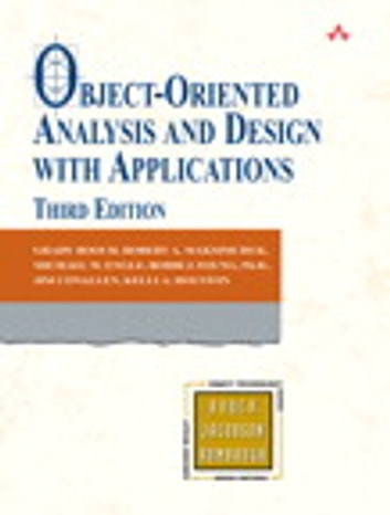 Object-Oriented Analysis and Design with Applications ebook by Grady Booch,Robert A. Maksimchuk,Michael W. Engle,Jim Conallen,Kelli A. Houston,Bobbi J. Young Ph.D.