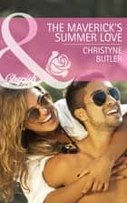 The Maverick's Summer Love (Mills & Boon Cherish) (Montana Mavericks: Rust Creek Cowboys, Book 2) ebook by Christyne Butler