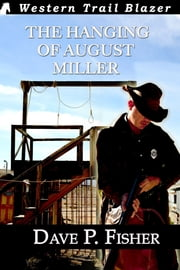 The Hanging of August Miller ebook by Dave P Fisher