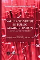 Value and Virtue in Public Administration ebook by Michiel S. de Vries,P. Kim