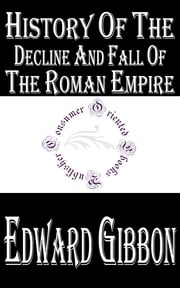 History of the Decline and Fall of the Roman Empire (Complete 6 Volumes) ebook by Edward Gibbon