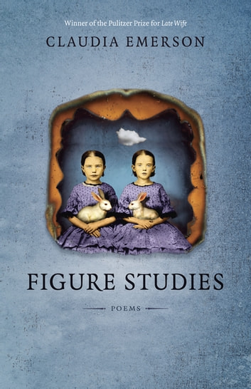 Figure Studies - Poems ebook by Claudia Emerson