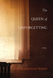 The Queen of Unforgetting ebook by Sylvia Maultash Warsh