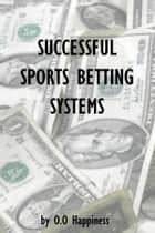 Successful Sports Betting Systems ebook by O-O Happiness