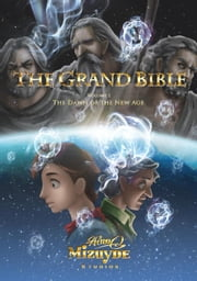 The Grand Bible - Volume 1: The Dawn of the New Age - THE GRAND BIBLE, #1 ebook by Hiro Mizuyde