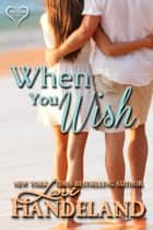 When You Wish - A Feel Good Classic Contemporary Romance ebook by