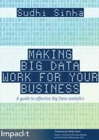 Making Big Data Work for Your Business ebook by Sudhi Sinha