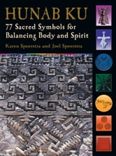Hunab Ku - 77 Sacred Symbols for Balancing Body and Spirit ebook by Joel Speerstra,Joel Speerstra,Karen Speerstra
