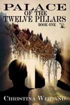 Palace of the Twelve Pillars ebook by Christina Weigand