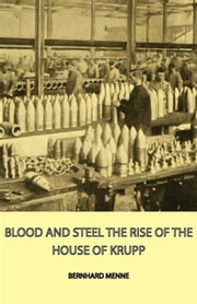 Blood And Steel - The Rise Of The House Of Krupp ebook by Bernhard Menne