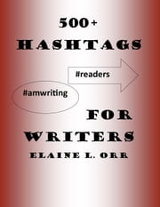500+ Hashtags for Writers ebook by Elaine L. Orr