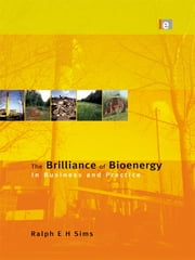 The Brilliance of Bioenergy - In Business and In Practice ebook by Ralph E H Sims