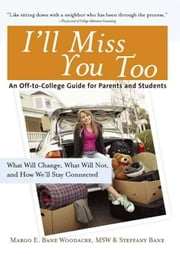 I'll Miss You Too - What Will Change, What Will Not and How We'll Stay Connected ebook by Margo Ewing Woodacre, MSW, Steffany Bane Carey