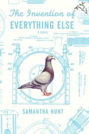 The Invention of Everything Else ebook by Samantha Hunt