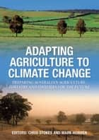 Adapting Agriculture to Climate Change ebook by Chris Stokes,Mark Howden