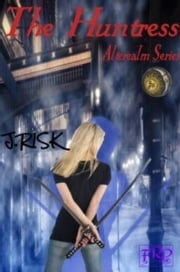 The Huntress - The Alterealm Series, #1 ebook by J Risk