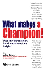 What Makes a Champion! - Over Fifty Extraordinary Individuals Share Their Insights ebook by Allan Snyder