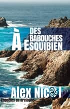Des Babouches à Esquibien ebook by Alex Nicol