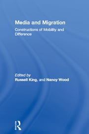 Media and Migration - Constructions of Mobility and Difference ebook by Russell King,Nancy Wood