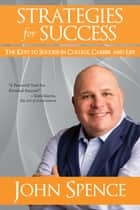 Strategies for Success - The Keys to Success in College, Career and Life ebook by John Spence