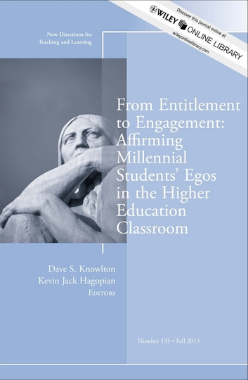 From Entitlement to Engagement: Affirming Millennial Students' Egos in the Higher Education Classroom - New Directions for Teaching and Learning, Number 135 ebook by