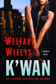 Welfare Wifeys - A Hood Rat Novel ebook by K'wan