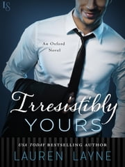 Irresistibly Yours - An Oxford Novel ebook by Lauren Layne