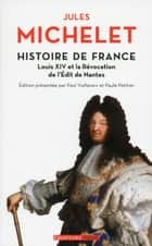 Histoire de France - tome 13 Louis XIV et la Révocation de l'Edit de Nantes ebook by Jules Michelet