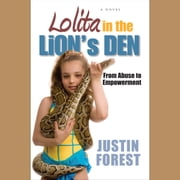 Lolita in the Lion's Den - From Abuse to Empowerment audiobook by Justin Forest