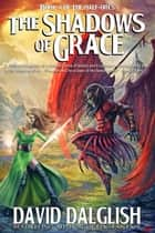 The Shadows of Grace ebook by David Dalglish