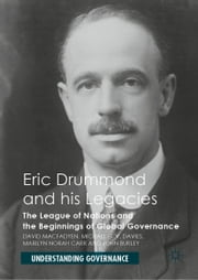 Eric Drummond and his Legacies - The League of Nations and the Beginnings of Global Governance ebook by David Macfadyen, Michael D. V. Davies, Marilyn Norah Carr,...