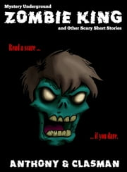 Zombie King and Other Scary Short Stories for Halloween (Mystery Underground) ebook by David Anthony,Charles David Clasman