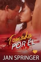 Tomada por èl ebook by Jan Springer