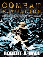 Combat Battalion - The 8th Battalion in Vietnam ebook by Robert Hall